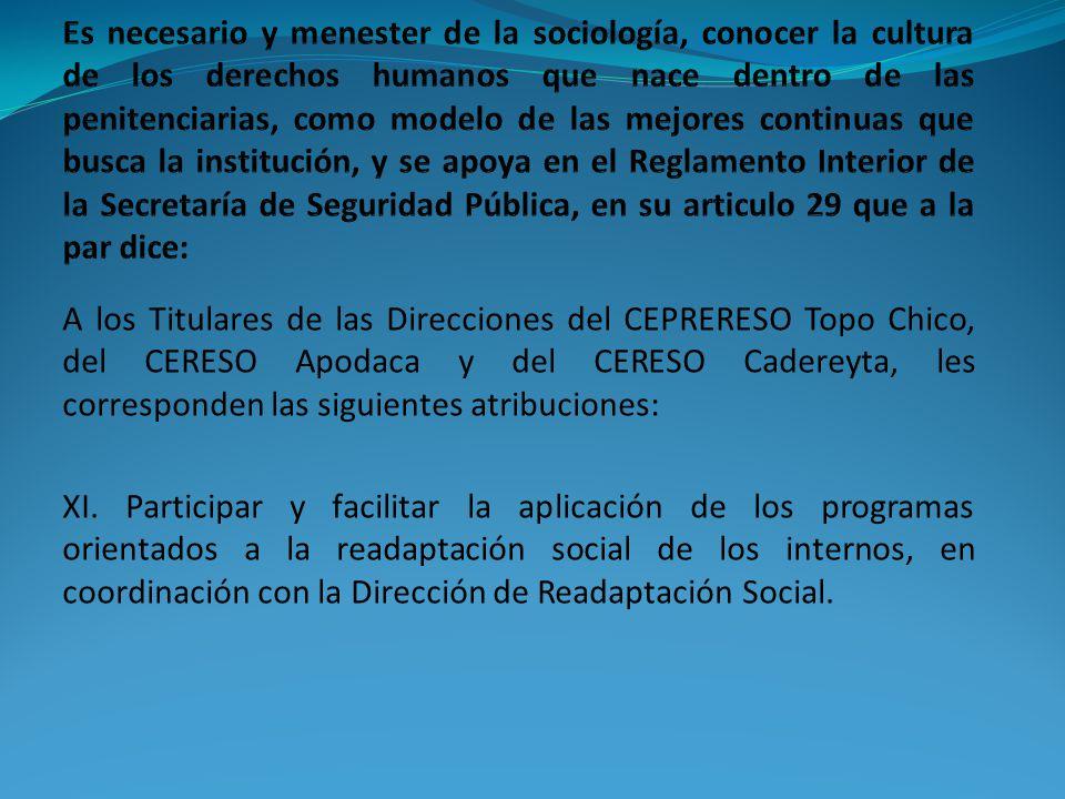 A los Titulares de las Direcciones del CEPRERESO Topo Chico, del CERESO Apodaca y del CERESO Cadereyta, les corresponden las siguientes atribuciones: XI.