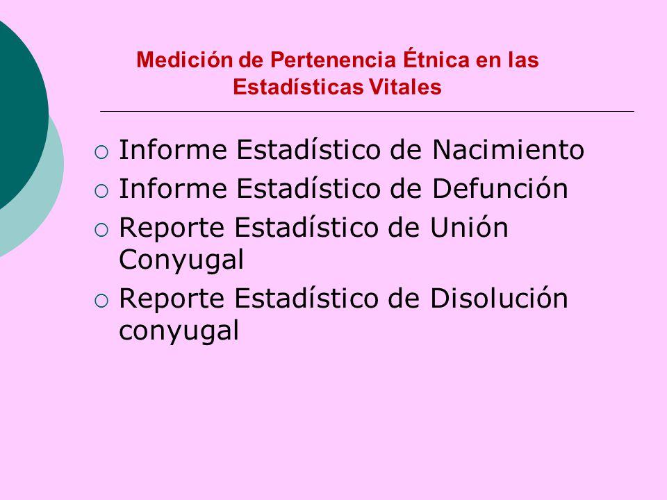 Medición de Pertenencia Étnica en las Estadísticas Vitales  Informe Estadístico de Nacimiento  Informe Estadístico de Defunción  Reporte Estadístico de Unión Conyugal  Reporte Estadístico de Disolución conyugal