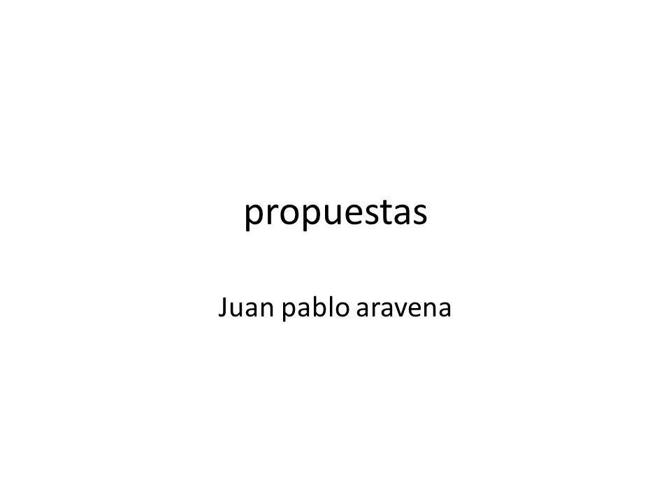 propuestas Juan pablo aravena