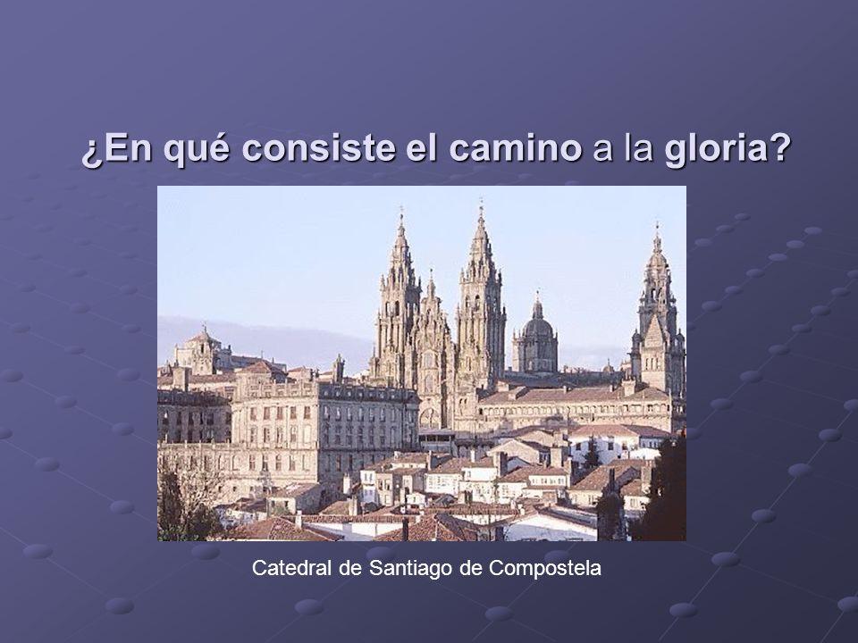 ¿En qué consiste el camino a la gloria Catedral de Santiago de Compostela