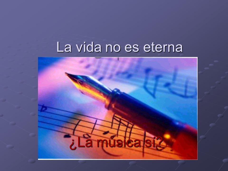 La vida no es eterna ¿La música sí
