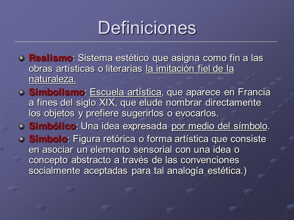Definiciones Realismo: Sistema estético que asigna como fin a las obras artísticas o literarias la imitación fiel de la naturaleza.