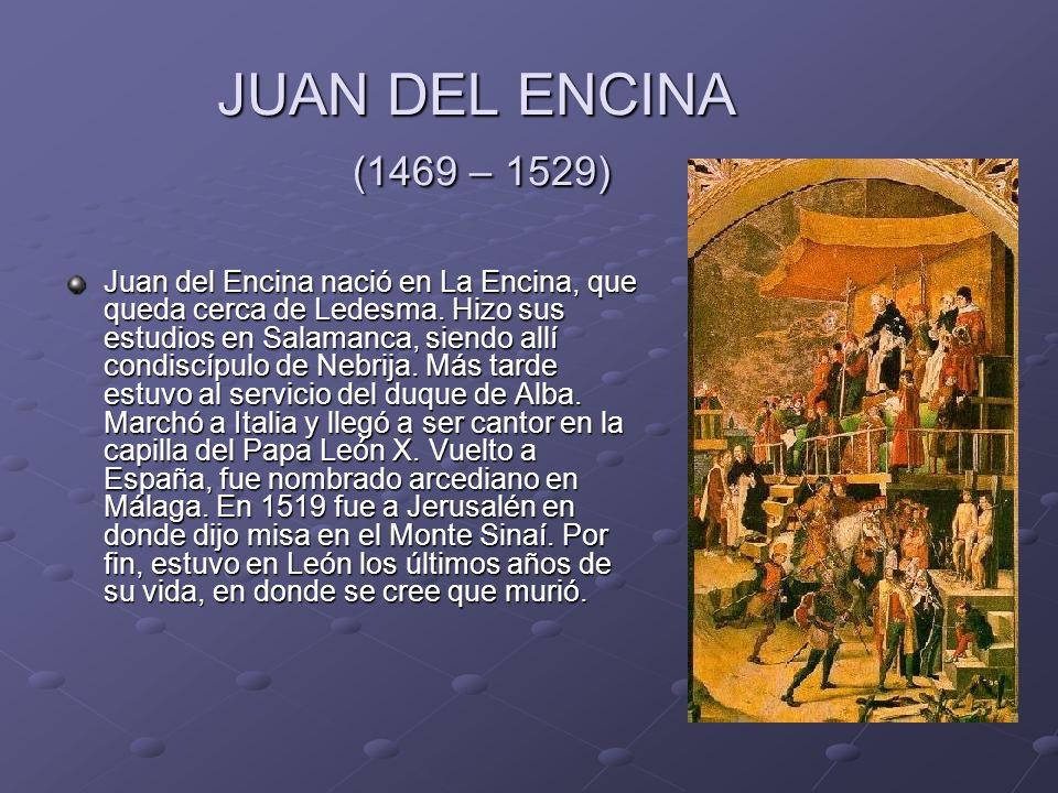 JUAN DEL ENCINA (1469 – 1529) Juan del Encina nació en La Encina, que queda cerca de Ledesma.