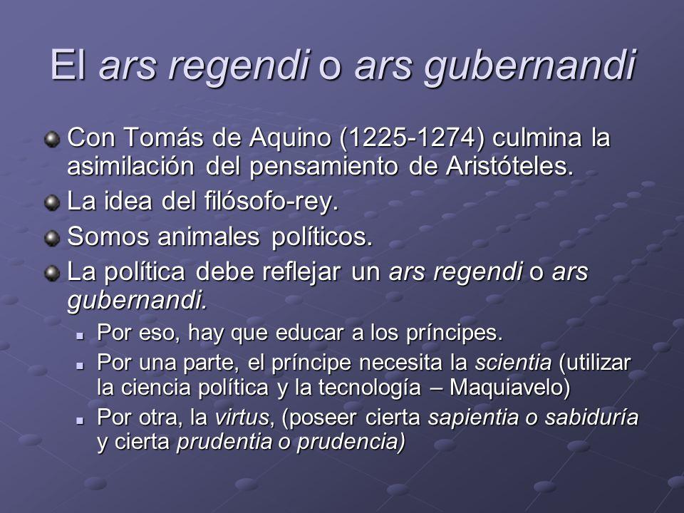El ars regendi o ars gubernandi Con Tomás de Aquino (1225-1274) culmina la asimilación del pensamiento de Aristóteles.