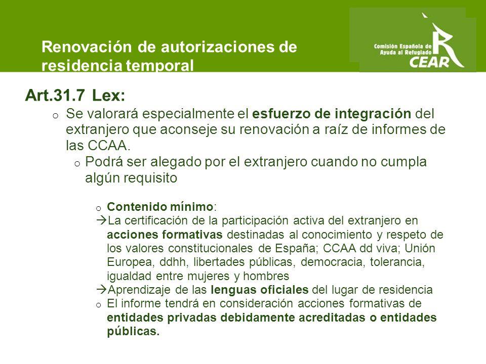 Comisión Española de Ayuda al Refugiado Art.31.7 Lex: o Se valorará especialmente el esfuerzo de integración del extranjero que aconseje su renovación a raíz de informes de las CCAA.