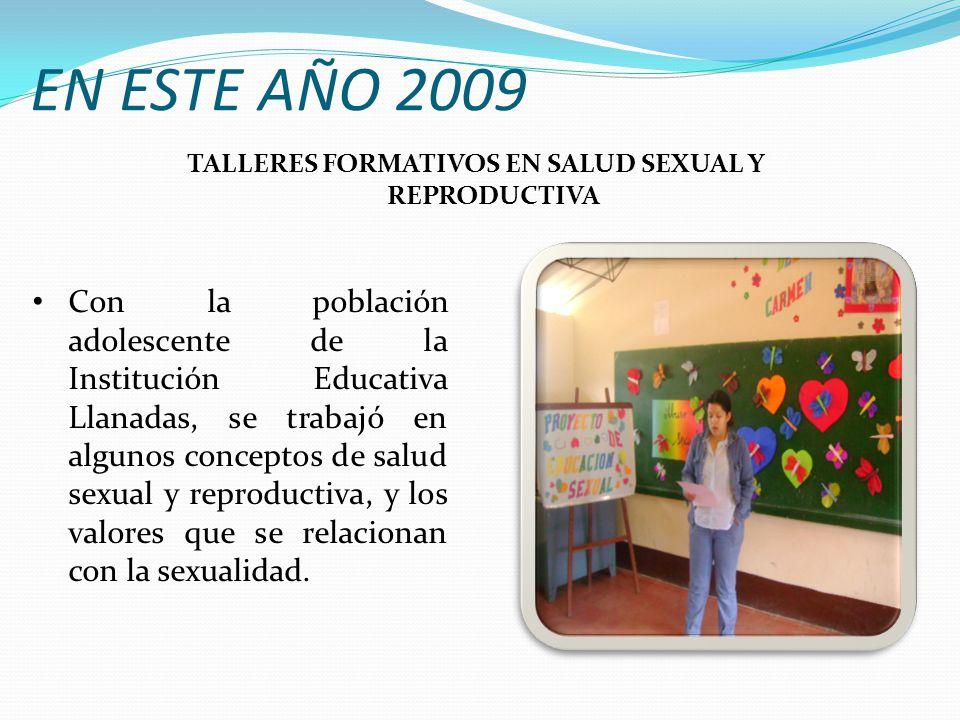 EN ESTE AÑO 2009 Con la población adolescente de la Institución Educativa Llanadas, se trabajó en algunos conceptos de salud sexual y reproductiva, y los valores que se relacionan con la sexualidad.