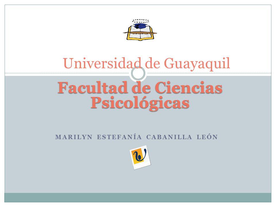 MARILYN ESTEFANÍA CABANILLA LEÓN Universidad de Guayaquil Facultad de Ciencias Psicológicas