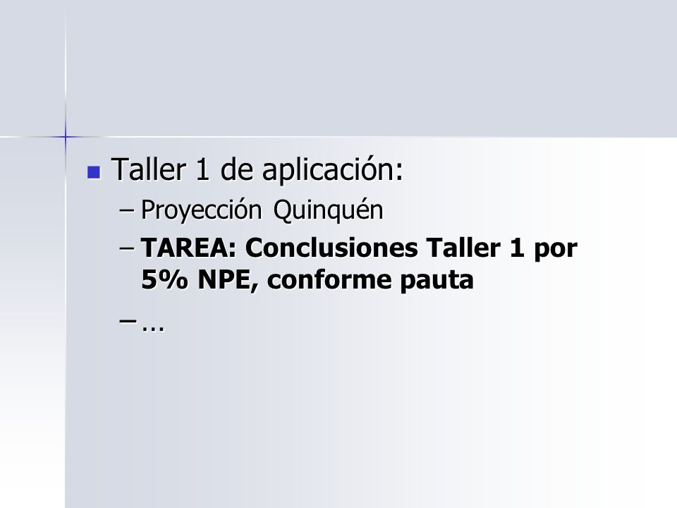 Taller 1 de aplicación: Taller 1 de aplicación: –Proyección Quinquén –TAREA: Conclusiones Taller 1 por 5% NPE, conforme pauta –…
