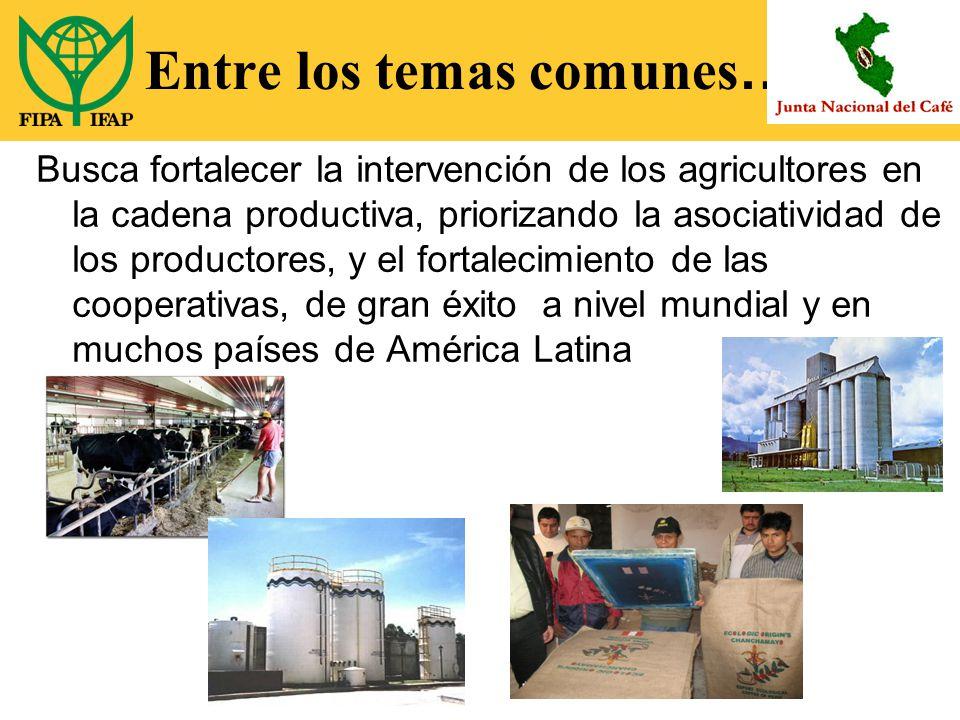 Entre los temas comunes … Busca fortalecer la intervención de los agricultores en la cadena productiva, priorizando la asociatividad de los productores, y el fortalecimiento de las cooperativas, de gran éxito a nivel mundial y en muchos países de América Latina