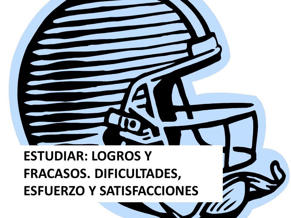 ESTUDIAR: LOGROS Y FRACASOS. DIFICULTADES, ESFUERZO Y SATISFACCIONES