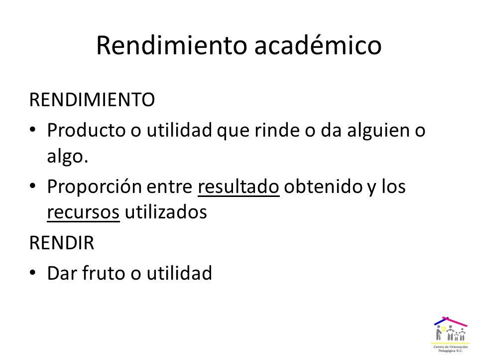 Rendimiento académico RENDIMIENTO Producto o utilidad que rinde o da alguien o algo.