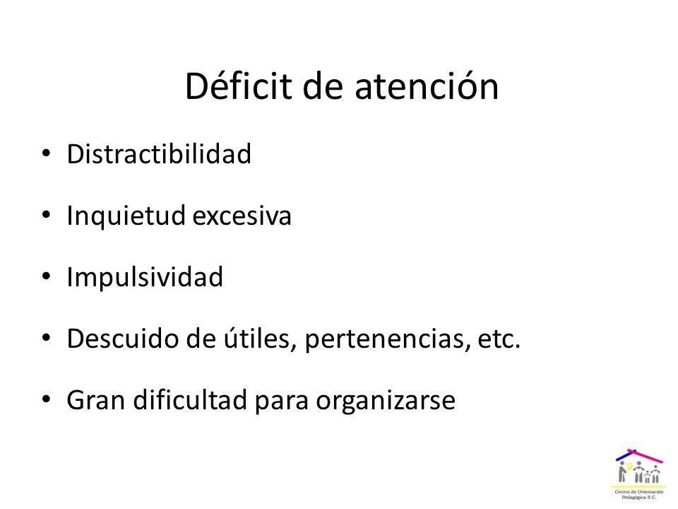 Déficit de atención Distractibilidad Inquietud excesiva Impulsividad Descuido de útiles, pertenencias, etc.