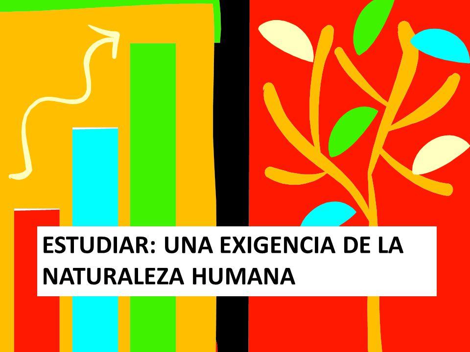 ESTUDIAR: UNA EXIGENCIA DE LA NATURALEZA HUMANA
