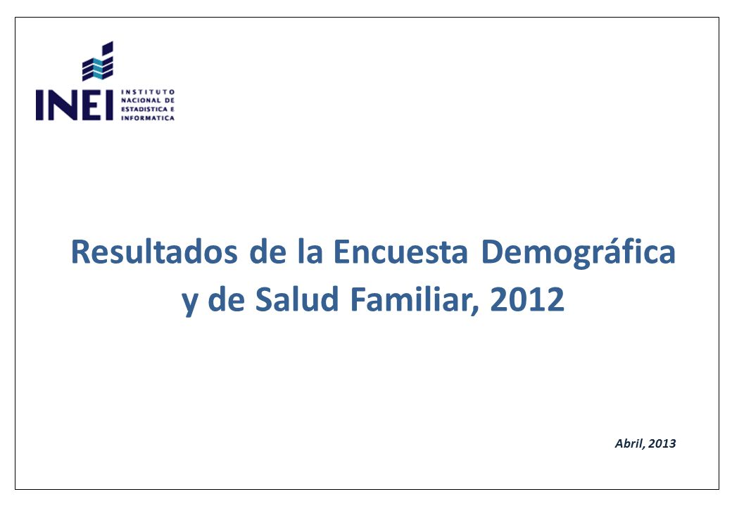 Abril, 2013 Resultados de la Encuesta Demográfica y de Salud Familiar, 2012