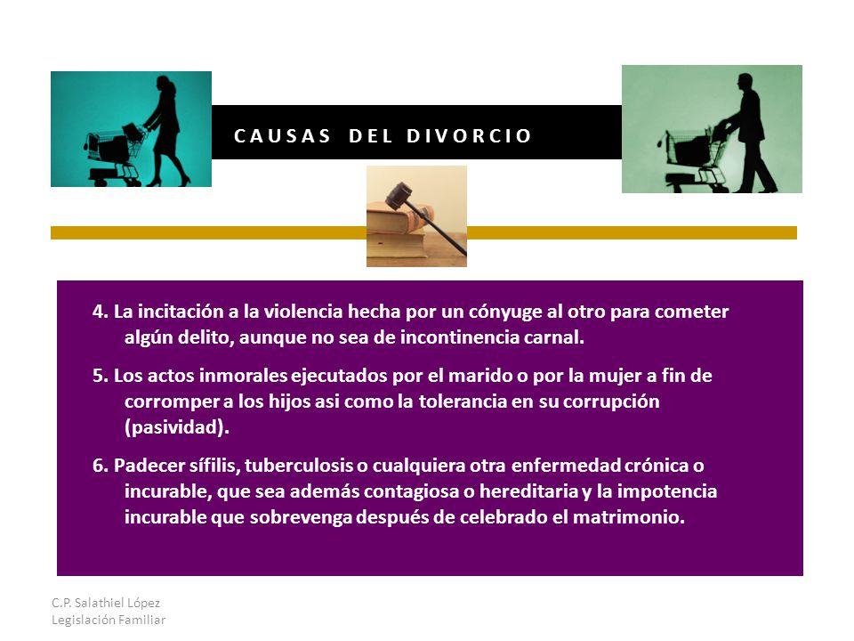 C.P. Salathiel López Legislación Familiar C A U S A S D E L D I V O R C I O 4.