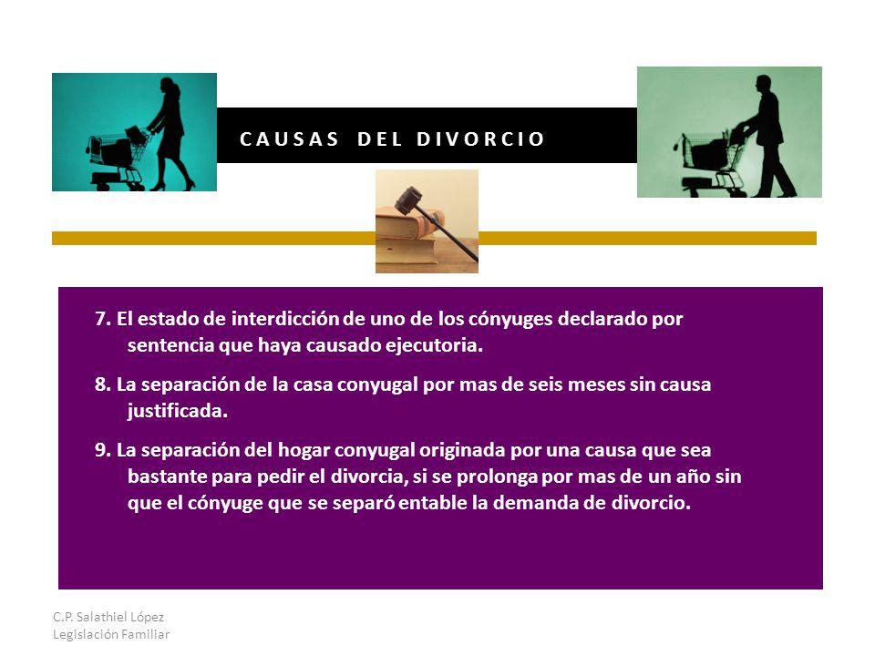 C.P. Salathiel López Legislación Familiar C A U S A S D E L D I V O R C I O 7.