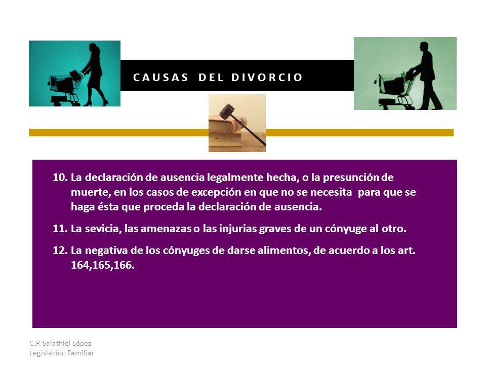 C.P. Salathiel López Legislación Familiar C A U S A S D E L D I V O R C I O 10.