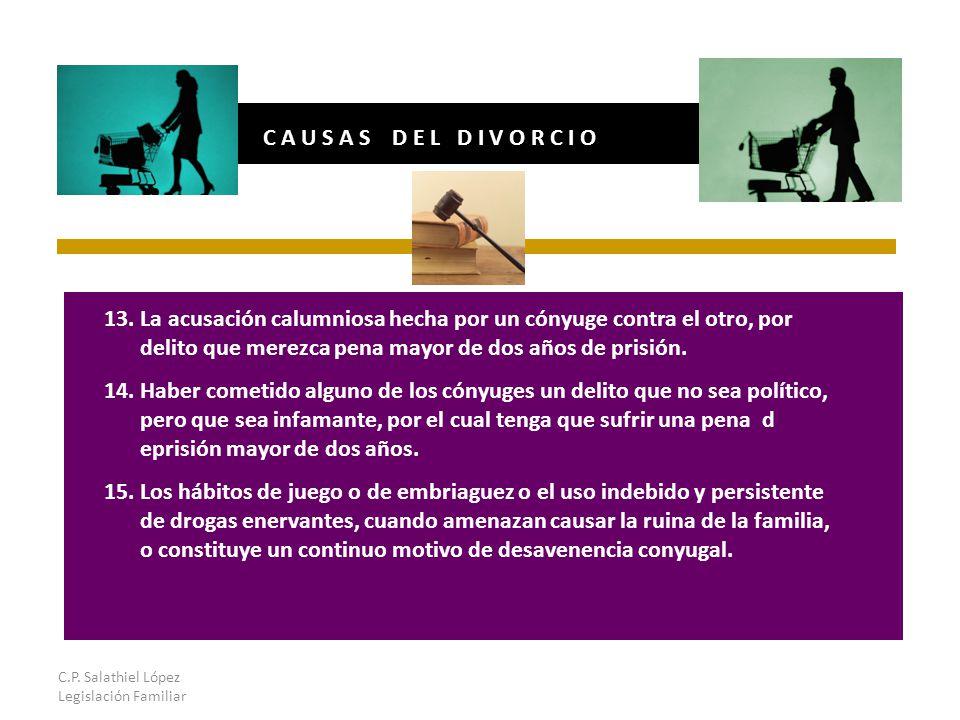 C.P. Salathiel López Legislación Familiar C A U S A S D E L D I V O R C I O 13.