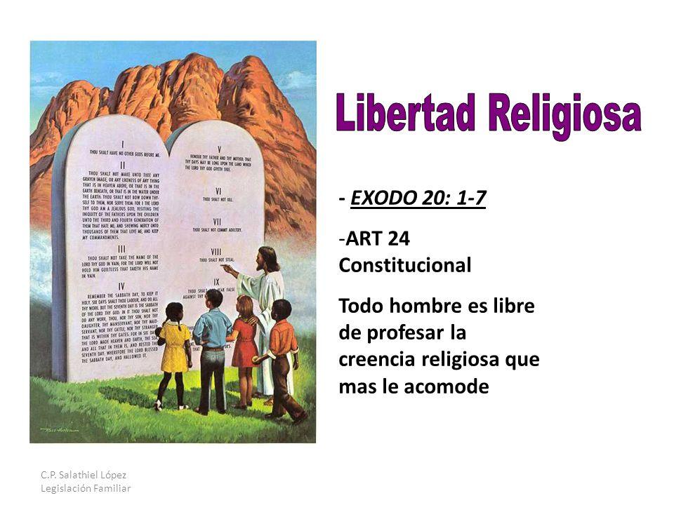 - EXODO 20: 1-7 -ART 24 Constitucional Todo hombre es libre de profesar la creencia religiosa que mas le acomode