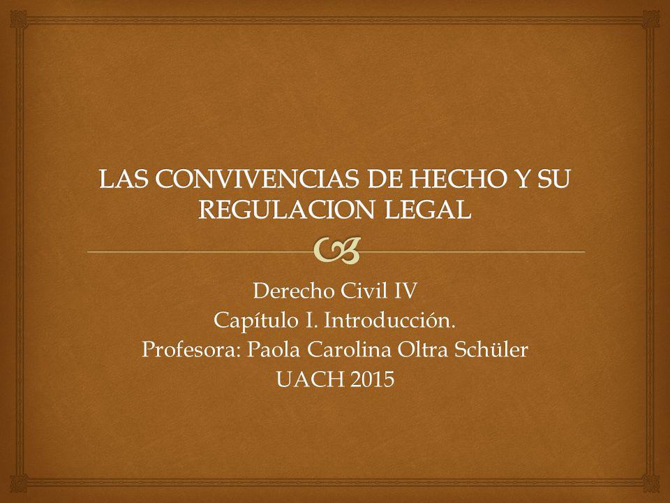 Derecho Civil IV Capítulo I. Introducción. Profesora: Paola Carolina Oltra Schüler UACH 2015