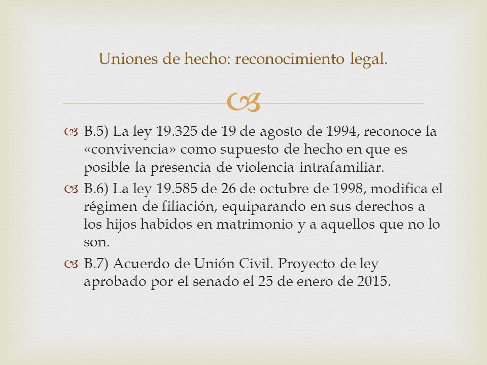   B.5) La ley 19.325 de 19 de agosto de 1994, reconoce la «convivencia» como supuesto de hecho en que es posible la presencia de violencia intrafamiliar.