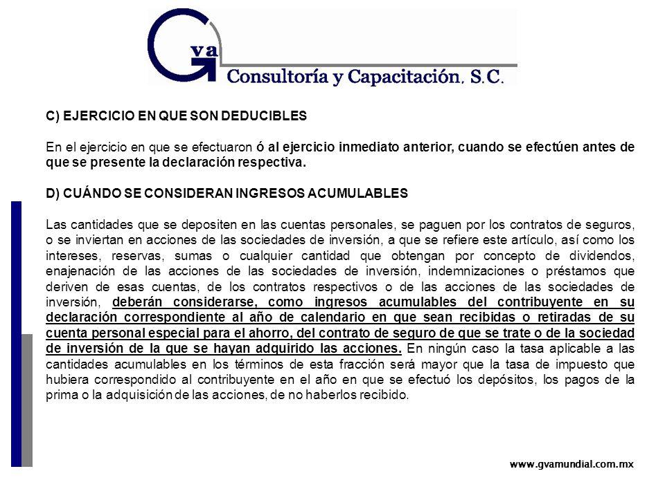 www.gvamundial.com.mx C) EJERCICIO EN QUE SON DEDUCIBLES En el ejercicio en que se efectuaron ó al ejercicio inmediato anterior, cuando se efectúen antes de que se presente la declaración respectiva.