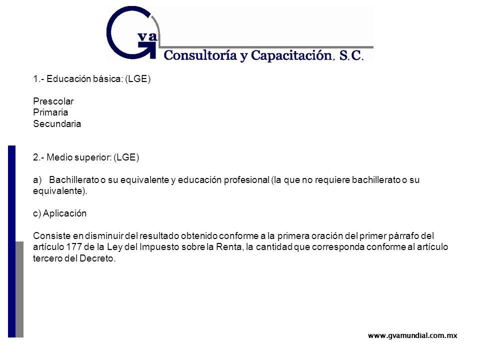 www.gvamundial.com.mx 1.- Educación básica: (LGE) Prescolar Primaria Secundaria 2.- Medio superior: (LGE) a) Bachillerato o su equivalente y educación profesional (la que no requiere bachillerato o su equivalente).