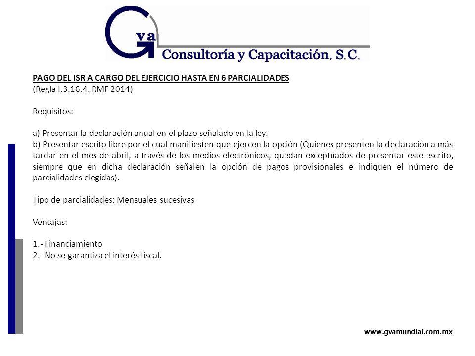 www.gvamundial.com.mx PAGO DEL ISR A CARGO DEL EJERCICIO HASTA EN 6 PARCIALIDADES (Regla I.3.16.4.