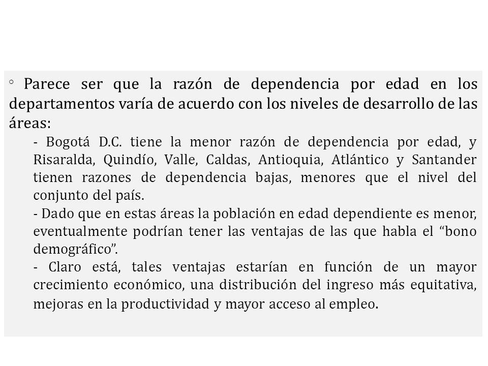 ° Parece ser que la razón de dependencia por edad en los departamentos varía de acuerdo con los niveles de desarrollo de las áreas: - Bogotá D.C.