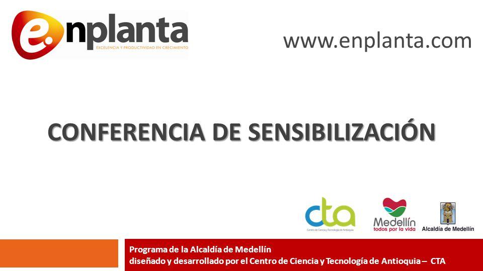 Programa de la Alcaldía de Medellín diseñado y desarrollado por el Centro de Ciencia y Tecnología de Antioquia – CTA www.enplanta.com Foto: Uniroca (2013)