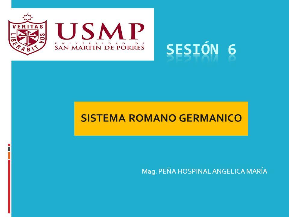 SISTEMA ROMANO GERMANICO Mag. PEÑA HOSPINAL ANGELICA MARÍA