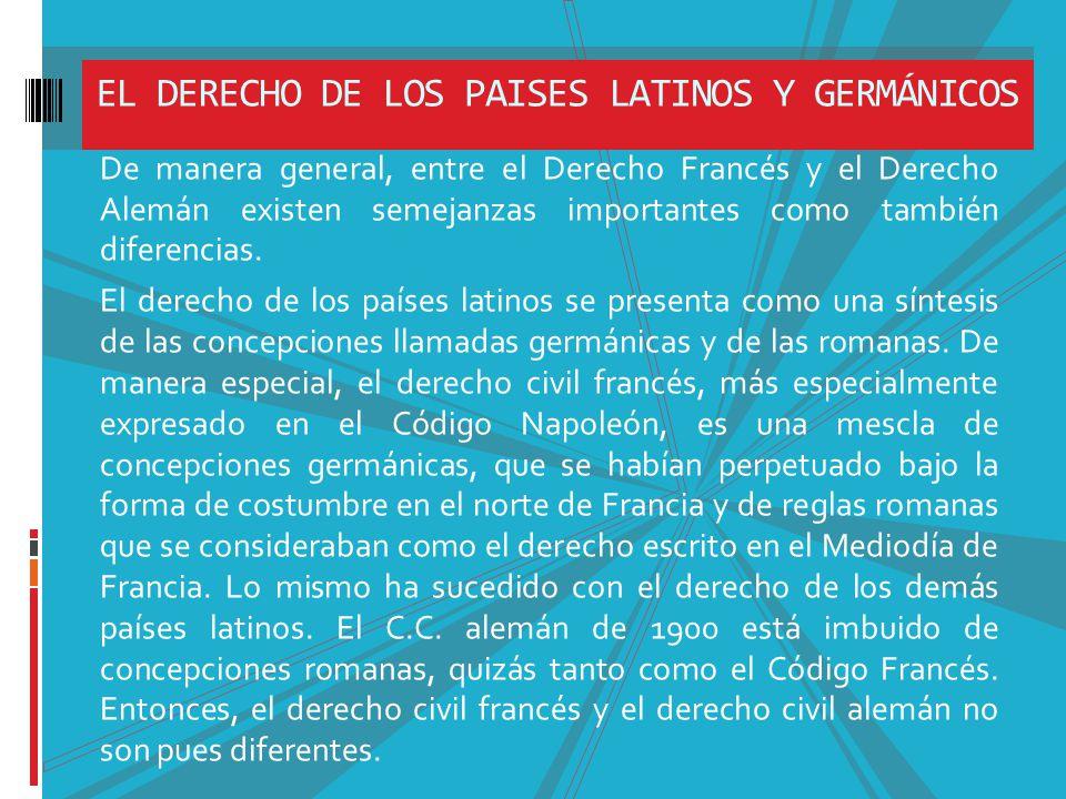 EL DERECHO DE LOS PAISES LATINOS Y GERMÁNICOS De manera general, entre el Derecho Francés y el Derecho Alemán existen semejanzas importantes como también diferencias.