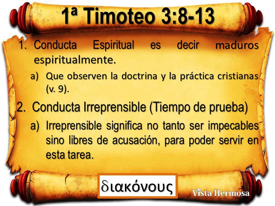 1ª Timoteo 3:8-13 1.Conducta Espiritual es decir maduros espiritualmente.