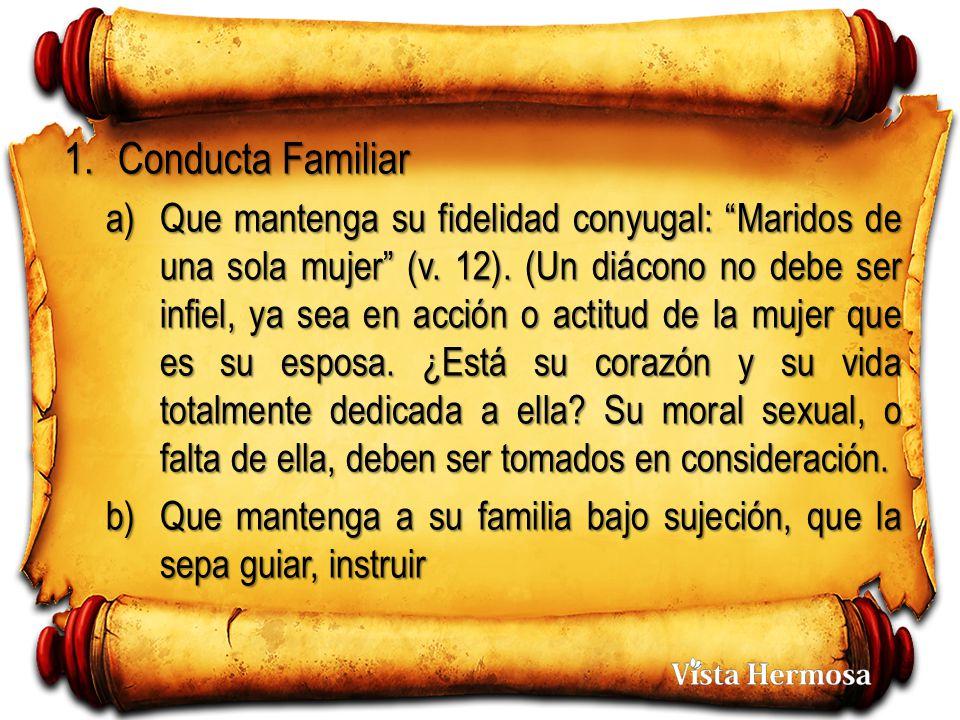 1.Conducta Familiar a)Que mantenga su fidelidad conyugal: Maridos de una sola mujer (v.