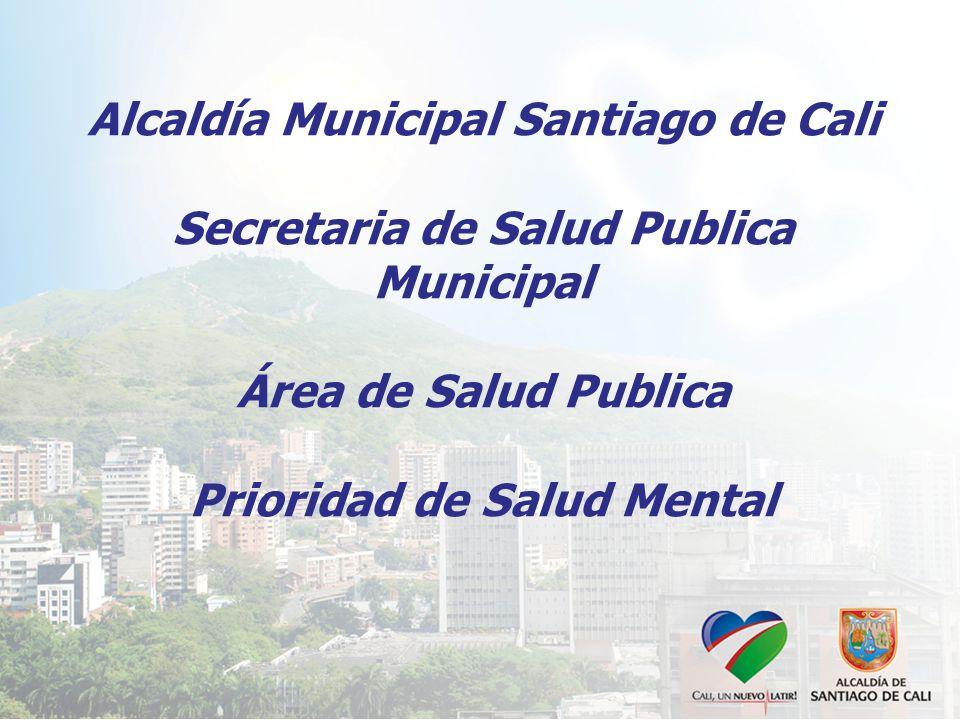Alcaldía Municipal Santiago de Cali Secretaria de Salud Publica Municipal Área de Salud Publica Prioridad de Salud Mental