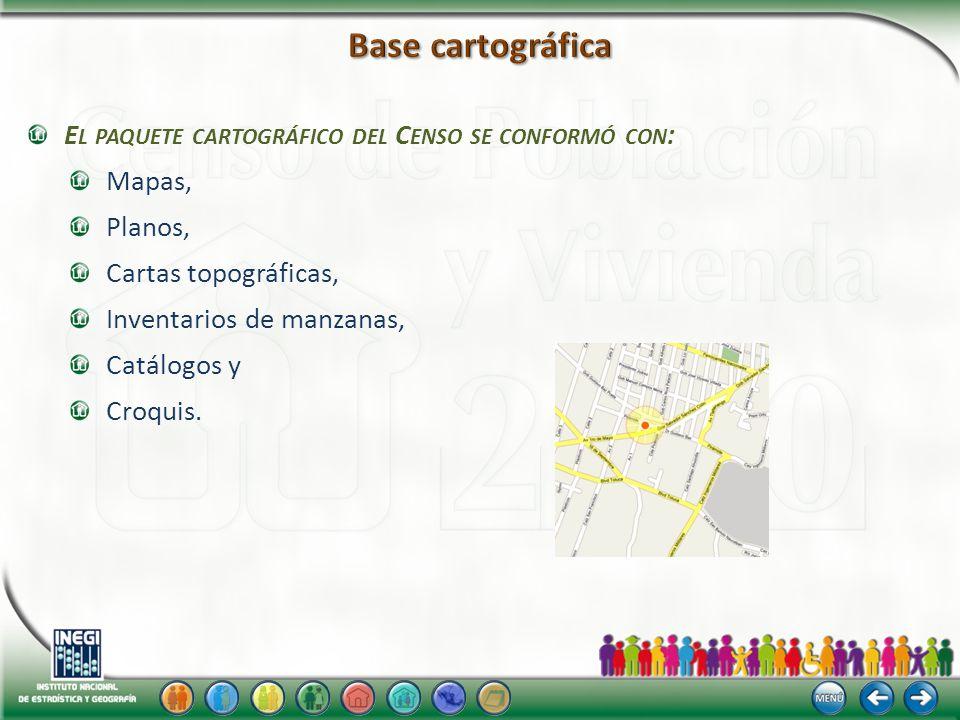 E L PAQUETE CARTOGRÁFICO DEL C ENSO SE CONFORMÓ CON : Mapas, Planos, Cartas topográficas, Inventarios de manzanas, Catálogos y Croquis.