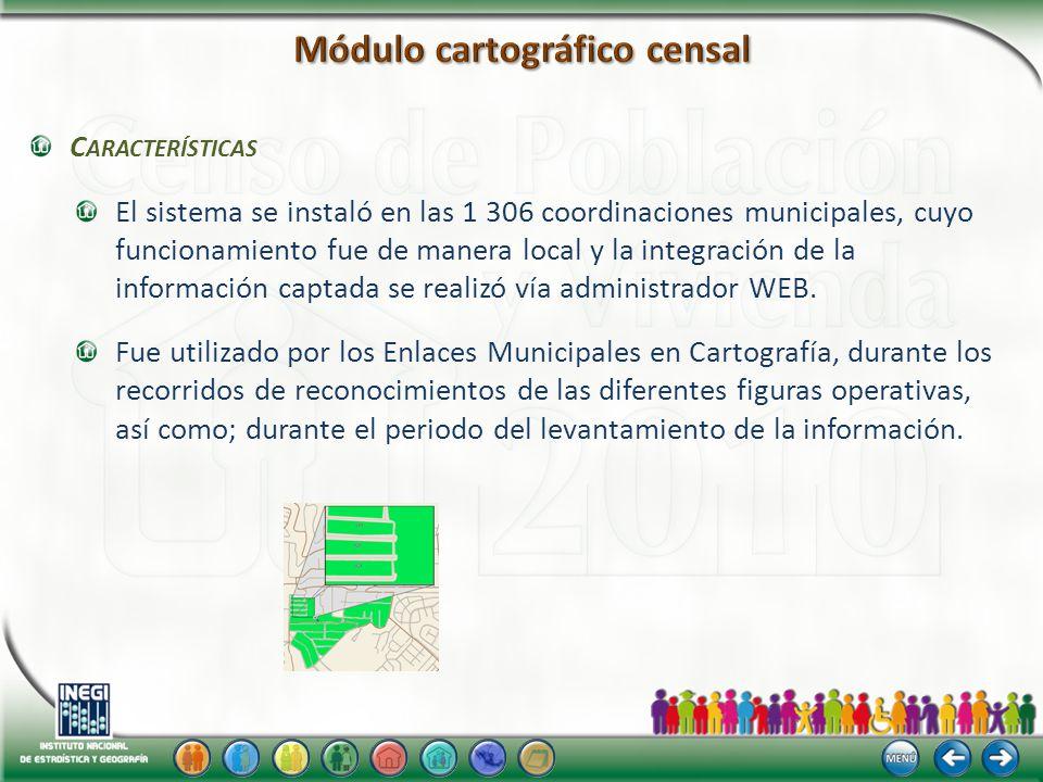 C ARACTERÍSTICAS El sistema se instaló en las 1 306 coordinaciones municipales, cuyo funcionamiento fue de manera local y la integración de la información captada se realizó vía administrador WEB.