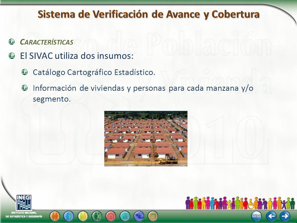 C ARACTERÍSTICAS El SIVAC utiliza dos insumos: Catálogo Cartográfico Estadístico.