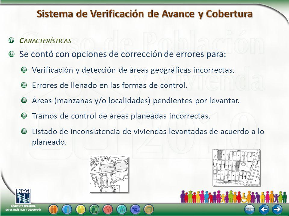 C ARACTERÍSTICAS Se contó con opciones de corrección de errores para: Verificación y detección de áreas geográficas incorrectas.
