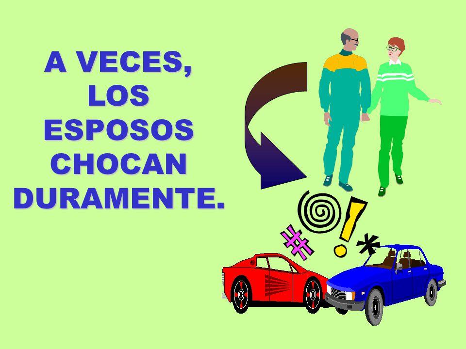 A VECES, LOS ESPOSOS CHOCAN DURAMENTE.