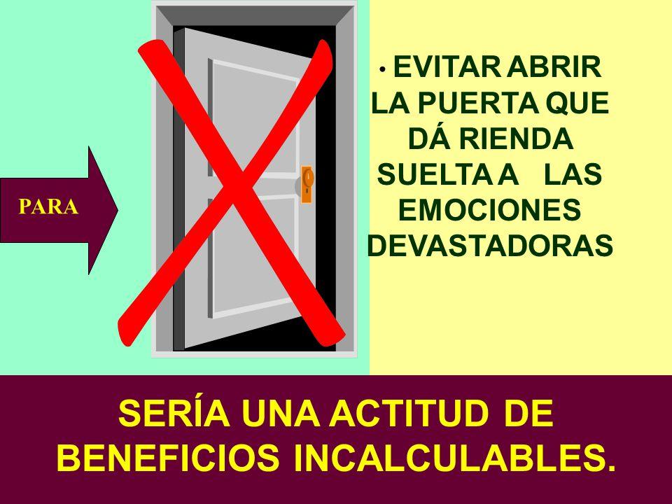 SERÍA UNA ACTITUD DE BENEFICIOS INCALCULABLES.