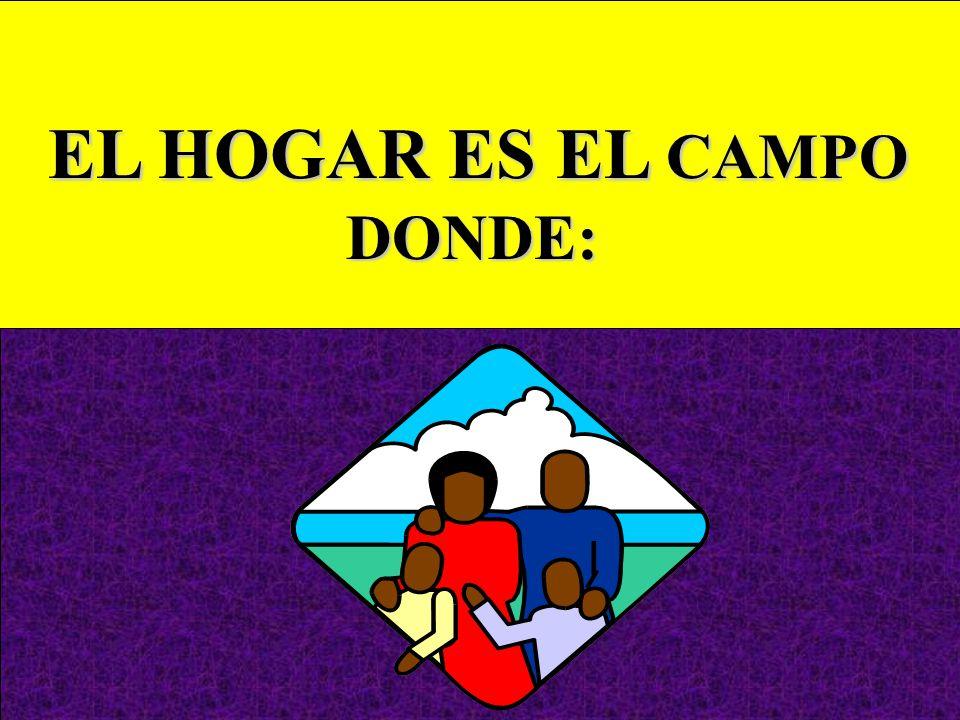 EL HOGAR ES ES EL CAMPO DONDE: