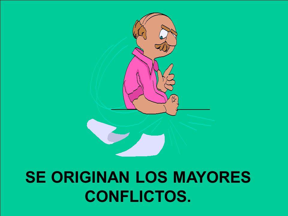 SE ORIGINAN LOS MAYORES CONFLICTOS.