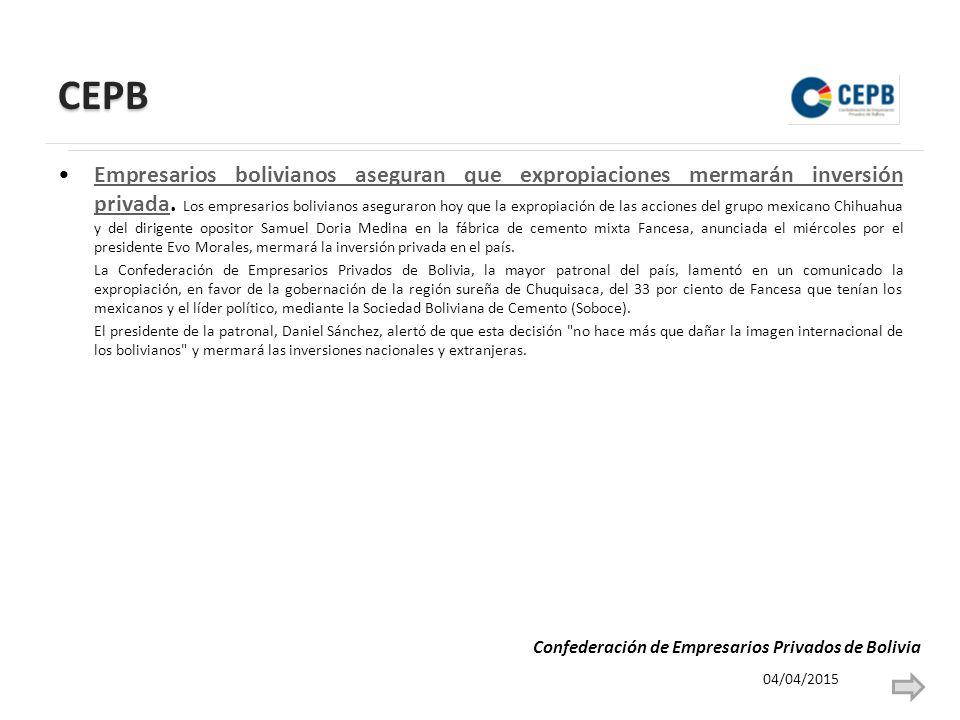 CEPB Empresarios bolivianos aseguran que expropiaciones mermarán inversión privada.