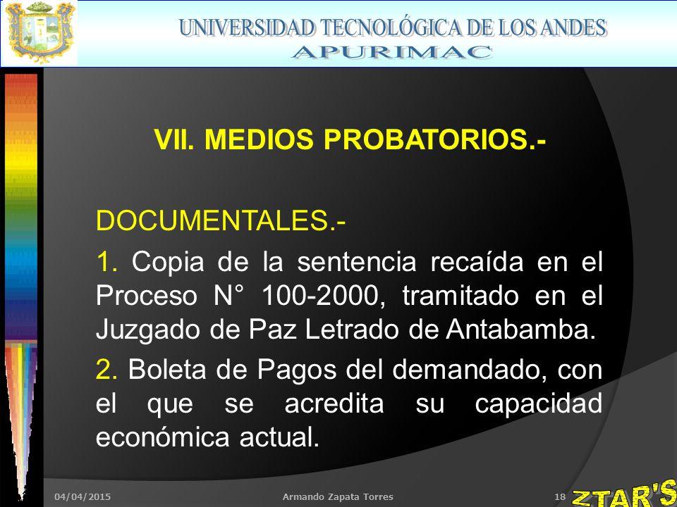 04/04/2015Armando Zapata Torres18 VII. MEDIOS PROBATORIOS.- DOCUMENTALES.- 1.