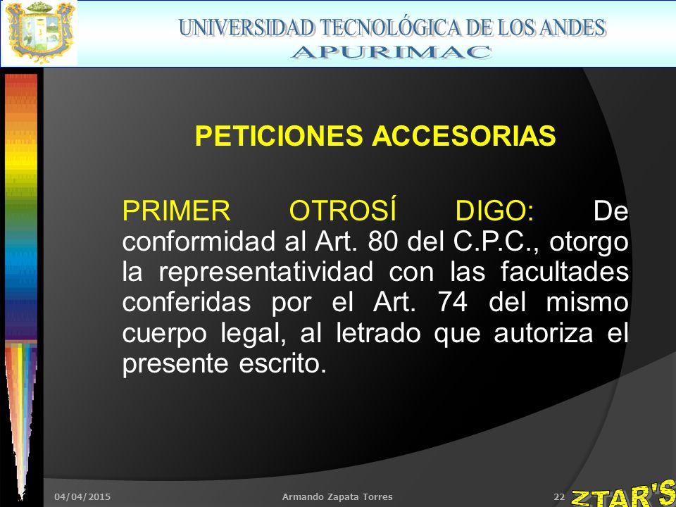 04/04/2015Armando Zapata Torres22 PETICIONES ACCESORIAS PRIMER OTROSÍ DIGO: De conformidad al Art.