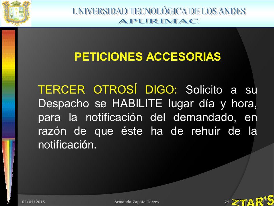 04/04/2015Armando Zapata Torres24 PETICIONES ACCESORIAS TERCER OTROSÍ DIGO: Solicito a su Despacho se HABILITE lugar día y hora, para la notificación del demandado, en razón de que éste ha de rehuir de la notificación.