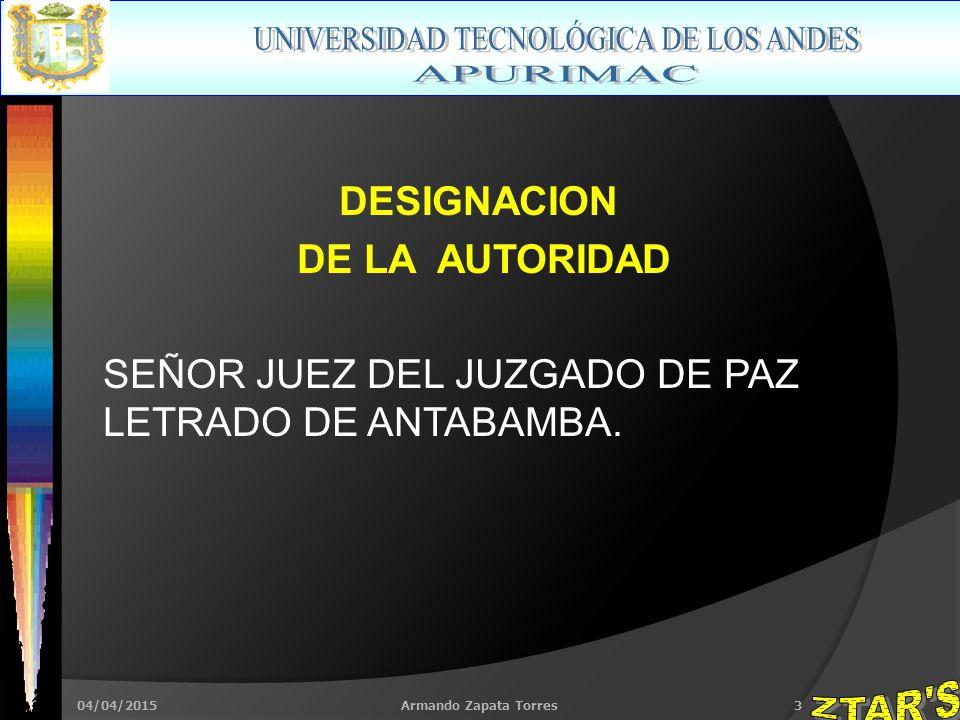 04/04/2015Armando Zapata Torres3 DESIGNACION DE LA AUTORIDAD SEÑOR JUEZ DEL JUZGADO DE PAZ LETRADO DE ANTABAMBA.