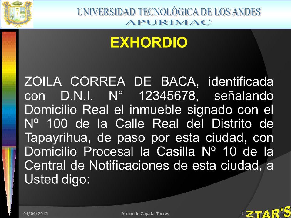 04/04/2015Armando Zapata Torres4 EXHORDIO ZOILA CORREA DE BACA, identificada con D.N.I.