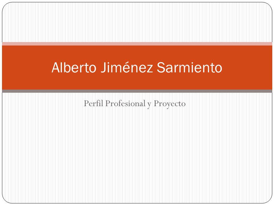 Perfil Profesional y Proyecto Alberto Jiménez Sarmiento